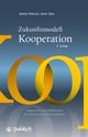 Zukunftsmodell Kooperation: Leitgedanken und Erfolgskriterien für Unternehmen und Organisationen, 2. Auflage (3895787280) cover image