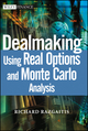 Dealmaking: Using Real Options and Monte Carlo Analysis (0471250481) cover image