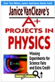 Janice VanCleave's A+ Projects in Physics: Winning Experiments for Science Fairs and Extra Credit (0471330981) cover image