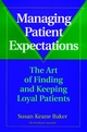 Managing Patient Expectations: The Art of Finding and Keeping Loyal Patients (0787941581) cover image