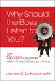 Why Should the Boss Listen to You?: The Seven Disciplines of the Trusted Strategic Advisor (0787996181) cover image