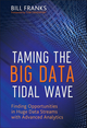 Taming The Big Data Tidal Wave: Finding Opportunities in Huge Data Streams with Advanced Analytics (1118208781) cover image