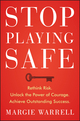 Stop Playing Safe: Rethink Risk. Unlock the Power of Courage. Achieve Outstanding Success (1118505581) cover image
