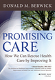 Promising Care: How We Can Rescue Health Care by Improving It (1118795881) cover image