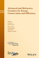 Advanced and Refractory Ceramics for Energy Conservation and Efficiency: Ceramic Transactions, Volume 256 (1119234581) cover image
