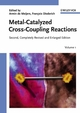 Metal-Catalyzed Cross-Coupling Reactions, 2nd, Completely Revised and Enlarged Edition (3527305181) cover image