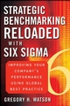 Strategic Benchmarking Reloaded with Six Sigma: Improving Your Company's Performance Using Global Best Practice (0470069082) cover image