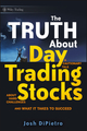 The Truth About Day Trading Stocks: A Cautionary Tale About Hard Challenges and What It Takes To Succeed (0470448482) cover image