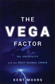 The Vega Factor: Oil Volatility and the Next Global Crisis (0470602082) cover image
