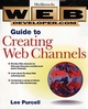 Web Developer.com® Guide to Creating Web Channels (0471251682) cover image