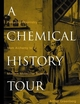 A Chemical History Tour: Picturing Chemistry from Alchemy to Modern Molecular Science (0471354082) cover image