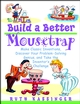 Build a Better Mousetrap: Make Classic Inventions, Discover Your Problem-Solving Genius, and Take the Inventor's Challenge (0471395382) cover image