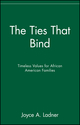 The Ties That Bind: Timeless Values for African American Families (0471399582) cover image