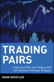 Trading Pairs: Capturing Profits and Hedging Risk with Statistical Arbitrage Strategies (0471584282) cover image