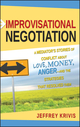 Improvisational Negotiation: A Mediator's Stories of Conflict About Love, Money, Anger -- and the Strategies That Resolved Them (0787980382) cover image