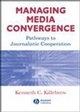 Managing Media Convergence: Pathways to Journalistic Cooperation (0813811082) cover image