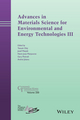 Advances in Materials Science for Environmental and Energy Technologies III: Ceramic Transactions, Volume 250 (1118996682) cover image