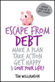 Escape From Debt: Make a Plan, Take Action, Get Happy and Love Your Life (1742469582) cover image