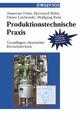 Produktionstechnische Praxis: Grundlagen chemischer Betriebstechnik (3527287582) cover image
