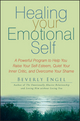 Healing Your Emotional Self: A Powerful Program to Help You Raise Your Self-Esteem, Quiet Your Inner Critic, and Overcome Your Shame (0470127783) cover image
