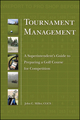 Tournament Management: A Superintendent's Guide to Preparing a Golf Course for Competition (0470192283) cover image