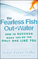 The Fearless Fish Out of Water: How to Succeed When You're the Only One Like You (0470316683) cover image