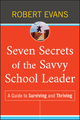Seven Secrets of the Savvy School Leader: A Guide to Surviving and Thriving (0470593083) cover image
