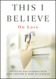 This I Believe: On Love (0470872683) cover image