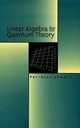 Linear Algebra for Quantum Theory (0471199583) cover image