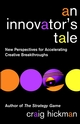 An Innovator's Tale: New Perspectives for Accelerating Creative Breakthroughs (0471443883) cover image