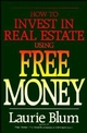 How to Invest in Real Estate Using Free Money  (0471524883) cover image