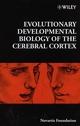 Evolutionary Developmental Biology of the Cerebral Cortex (0471979783) cover image