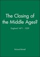 The Closing of the Middle Ages?: England 1471 - 1529 (0631165983) cover image