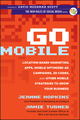 Go Mobile: Location-Based Marketing, Apps, Mobile Optimized Ad Campaigns, 2D Codes and Other Mobile Strategies to Grow Your Business (1118167783) cover image