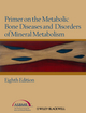 Primer on the Metabolic Bone Diseases and Disorders of Mineral Metabolism, 8th Edition (1118453883) cover image