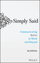 Simply Said: Communicating Better at Work and Beyond (1119285283) cover image