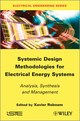Systemic Design Methodologies for Electrical Energy Systems: Analysis, Synthesis and Management (1848213883) cover image