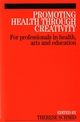 Promoting Health Through Creativity: For professionals in health, arts and education (1861564783) cover image