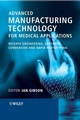Advanced Manufacturing Technology for Medical Applications: Reverse Engineering, Software Conversion and Rapid Prototyping (0470016884) cover image