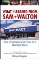 What I Learned From Sam Walton: How to Compete and Thrive in a Wal-Mart World (0471679984) cover image