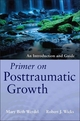 Primer on Posttraumatic Growth: An Introduction and Guide (1118106784) cover image