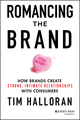 Romancing the Brand: How Brands Create Strong, Intimate Relationships with Consumers (1118611284) cover image