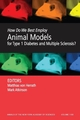 How Do We Best Employ Animal Models for Type 1 Diabetes and Multiple Sclerosis?, Volume 1103 (1573316784) cover image