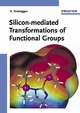 Silicon-mediated Transformations of Functional Groups (3527306684) cover image