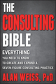 The Consulting Bible: Everything You Need to Know to Create and Expand a Seven-Figure Consulting Practice (0470928085) cover image