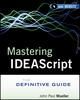Mastering IDEAScript: The Definitive Guide, with Website (1118004485) cover image