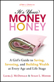 It's Your Money, Honey: A Girl's Guide to Saving, Investing, and Building Wealth at Every Age and Life Stage (1118133285) cover image