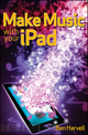 Make Music with Your iPad (1118145585) cover image