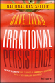 Irrational Persistence: Seven Secrets That Turned a Bankrupt Startup Into a $231,000,000 Business (1119240085) cover image