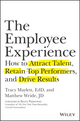 The Employee Experience: How to Attract Talent, Retain Top Performers, and Drive Results (1119294185) cover image